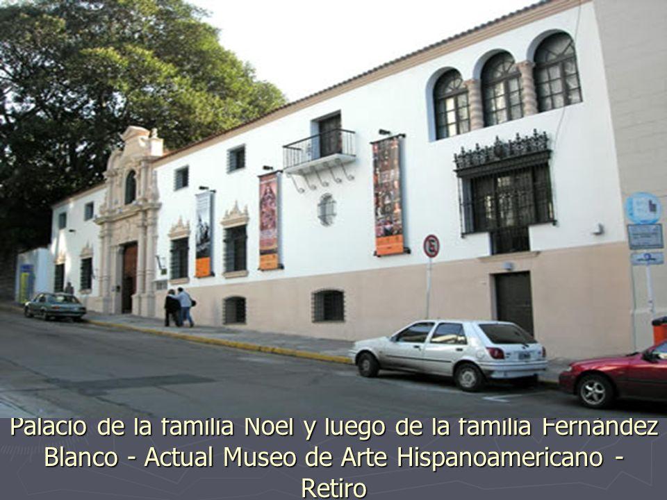 Palacio de la familia Noel y luego de la familia Fernández Blanco - Actual Museo de Arte Hispanoamericano - Retiro