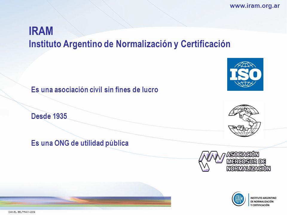 www.iram.org.ar DANIEL BELTRAMI-2009 Lenguaje común entre proveedores y consumidores Bases técnicas para juzgar la calidad entre otros aspectos.