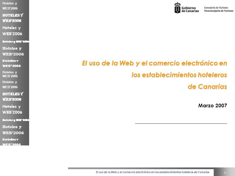 El uso de la Web y el comercio electrónico en los establecimientos hoteleros de Canarias 1 Hoteles y WEB2006 El uso de la Web y el comercio electrónico en los establecimientos hoteleros de Canarias Marzo 2007 _______________________________________________