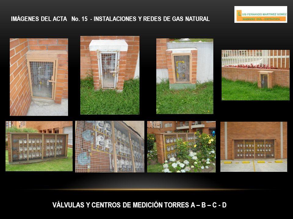 IMÁGENES DEL ACTA No. 15 - INSTALACIONES Y REDES DE GAS NATURAL VÁLVULAS Y CENTROS DE MEDICIÓN TORRES A – B – C - D