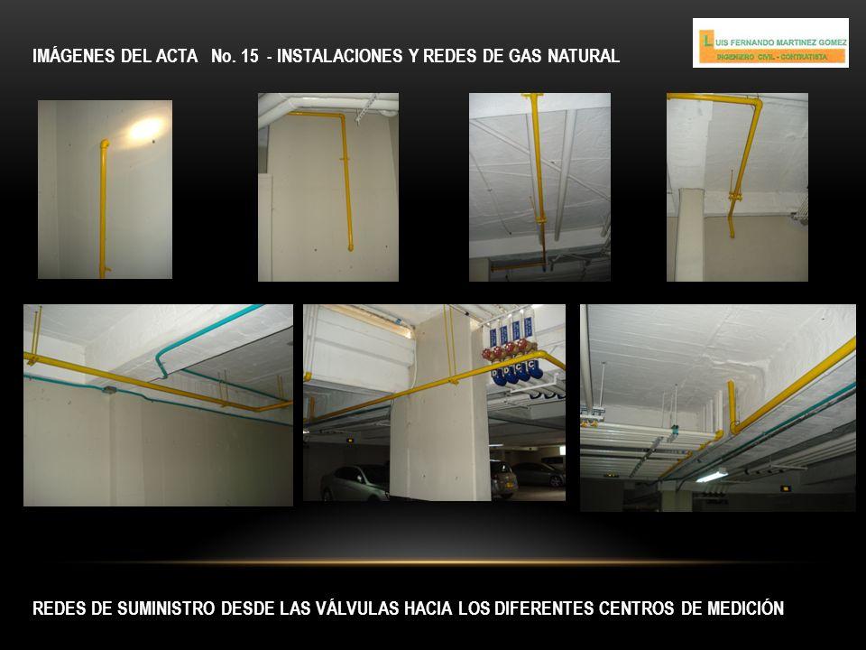 IMÁGENES DEL ACTA No. 15 - INSTALACIONES Y REDES DE GAS NATURAL REDES DE SUMINISTRO DESDE LAS VÁLVULAS HACIA LOS DIFERENTES CENTROS DE MEDICIÓN