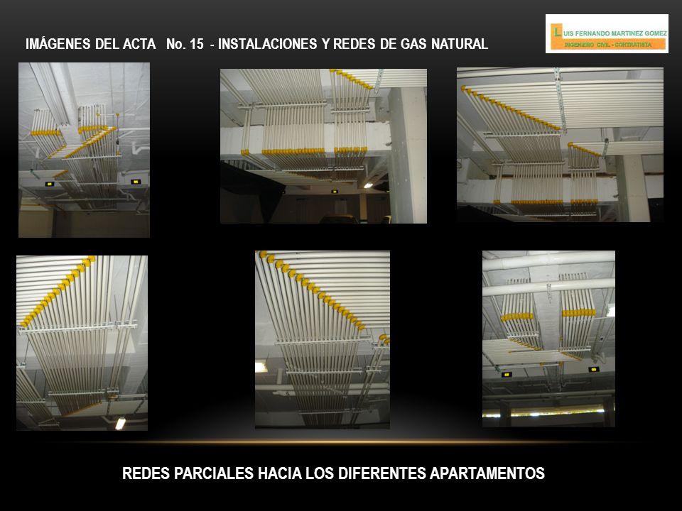 IMÁGENES DEL ACTA No. 15 - INSTALACIONES Y REDES DE GAS NATURAL REDES PARCIALES HACIA LOS DIFERENTES APARTAMENTOS