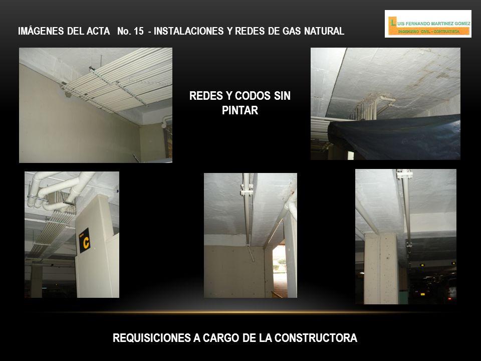 IMÁGENES DEL ACTA No. 15 - INSTALACIONES Y REDES DE GAS NATURAL REQUISICIONES A CARGO DE LA CONSTRUCTORA REDES Y CODOS SIN PINTAR
