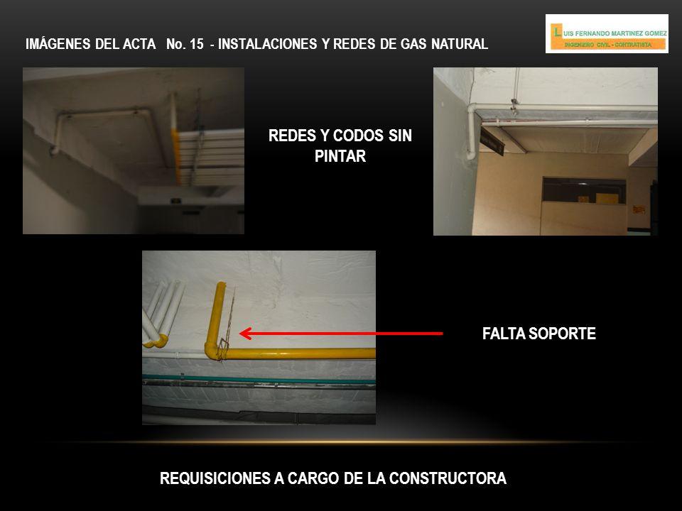 IMÁGENES DEL ACTA No. 15 - INSTALACIONES Y REDES DE GAS NATURAL REQUISICIONES A CARGO DE LA CONSTRUCTORA REDES Y CODOS SIN PINTAR FALTA SOPORTE