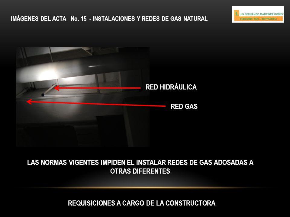 IMÁGENES DEL ACTA No. 15 - INSTALACIONES Y REDES DE GAS NATURAL REQUISICIONES A CARGO DE LA CONSTRUCTORA RED HIDRÁULICA RED GAS LAS NORMAS VIGENTES IM