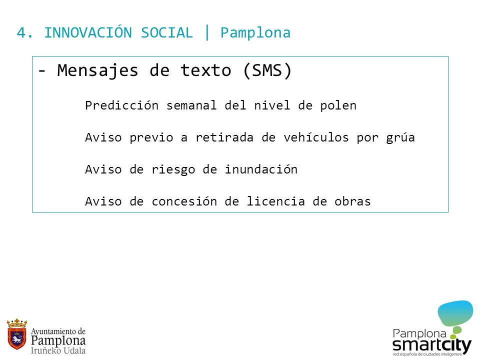 4. INNOVACIÓN SOCIAL | Pamplona - Mensajes de texto (SMS) Predicción semanal del nivel de polen Aviso previo a retirada de vehículos por grúa Aviso de