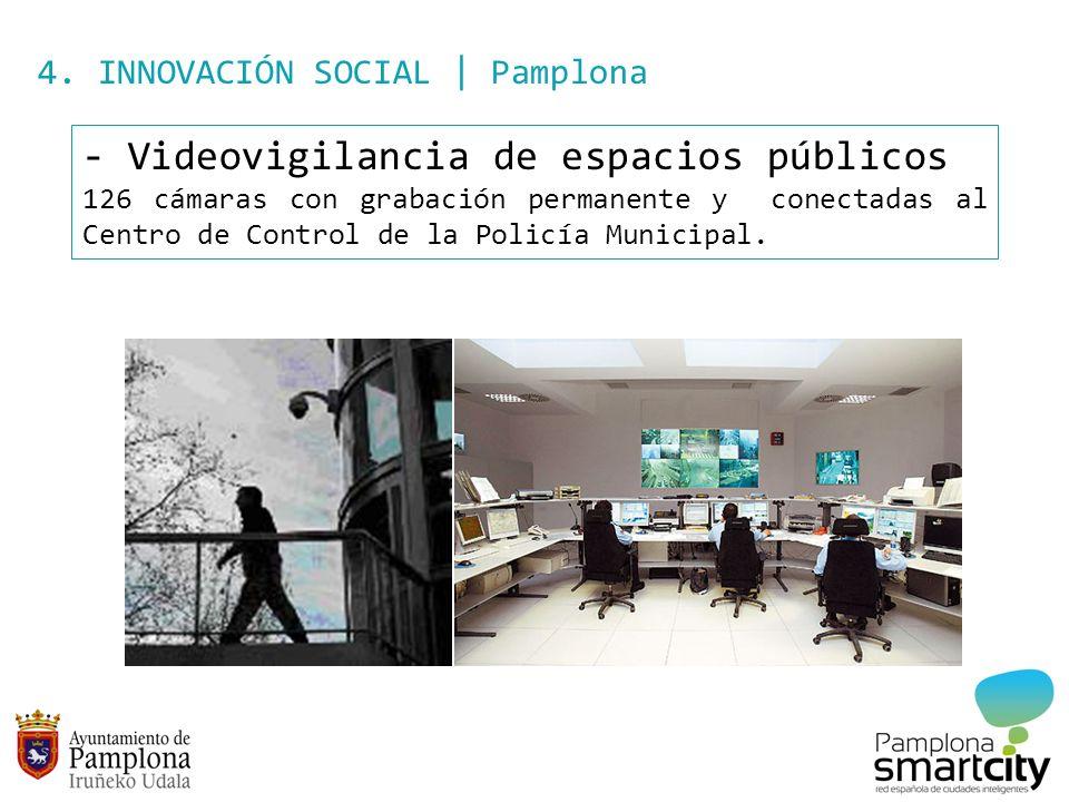 4. INNOVACIÓN SOCIAL | Pamplona - Videovigilancia de espacios públicos 126 cámaras con grabación permanente y conectadas al Centro de Control de la Po