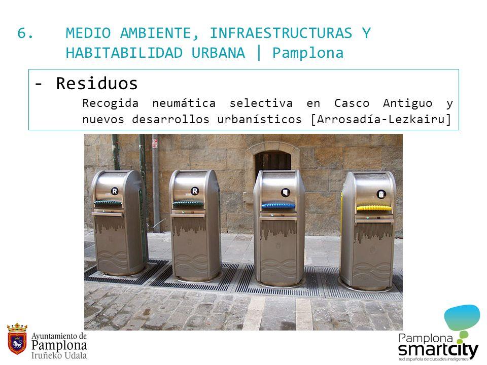 6. MEDIO AMBIENTE, INFRAESTRUCTURAS Y HABITABILIDAD URBANA | Pamplona - Residuos Recogida neumática selectiva en Casco Antiguo y nuevos desarrollos ur