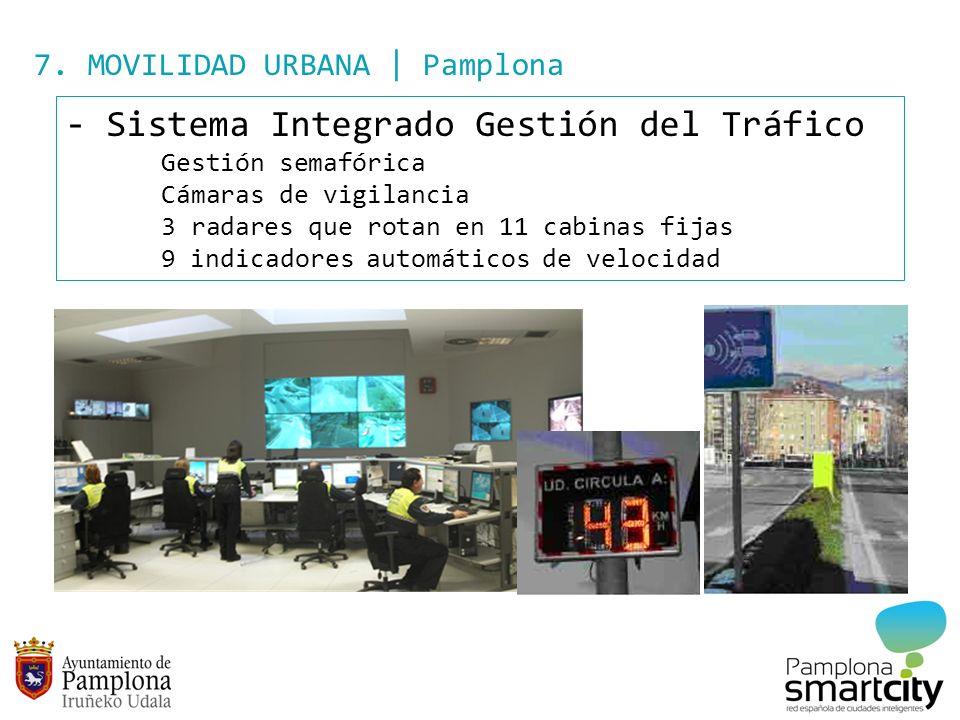 7. MOVILIDAD URBANA | Pamplona - Sistema Integrado Gestión del Tráfico Gestión semafórica Cámaras de vigilancia 3 radares que rotan en 11 cabinas fija