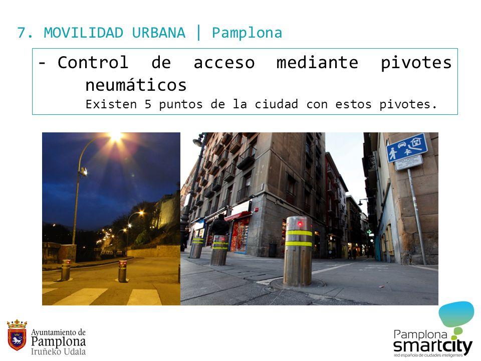 7. MOVILIDAD URBANA | Pamplona - Control de acceso mediante pivotes neumáticos Existen 5 puntos de la ciudad con estos pivotes.