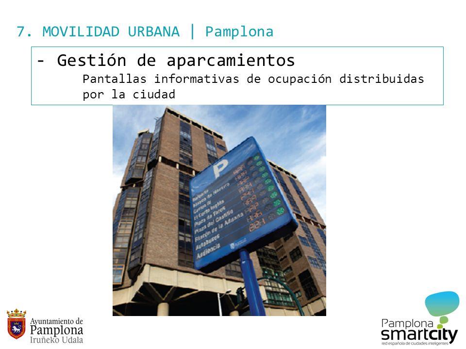 7. MOVILIDAD URBANA | Pamplona - Gestión de aparcamientos Pantallas informativas de ocupación distribuidas por la ciudad