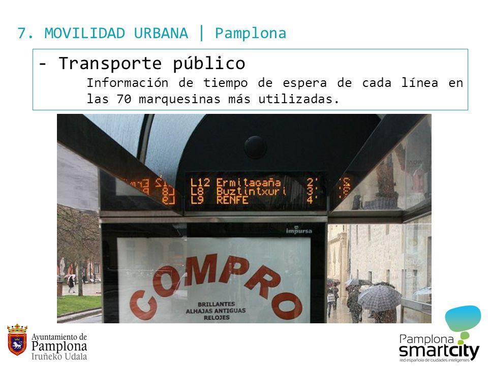 7. MOVILIDAD URBANA | Pamplona - Transporte público Información de tiempo de espera de cada línea en las 70 marquesinas más utilizadas.