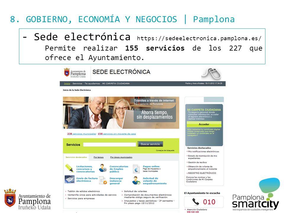 8. GOBIERNO, ECONOMÍA Y NEGOCIOS | Pamplona - Sede electrónica https://sedeelectronica.pamplona.es/ Permite realizar 155 servicios de los 227 que ofre