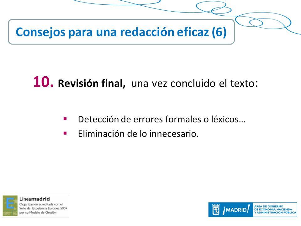 36 10. Revisión final, una vez concluido el texto : Detección de errores formales o léxicos… Eliminación de lo innecesario. Consejos para una redacció