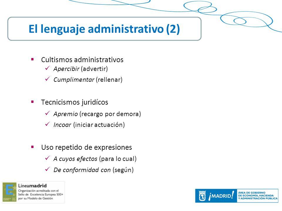 8 Cultismos administrativos Apercibir (advertir) Cumplimentar (rellenar) Tecnicismos juridícos Apremio (recargo por demora) Incoar (iniciar actuación)