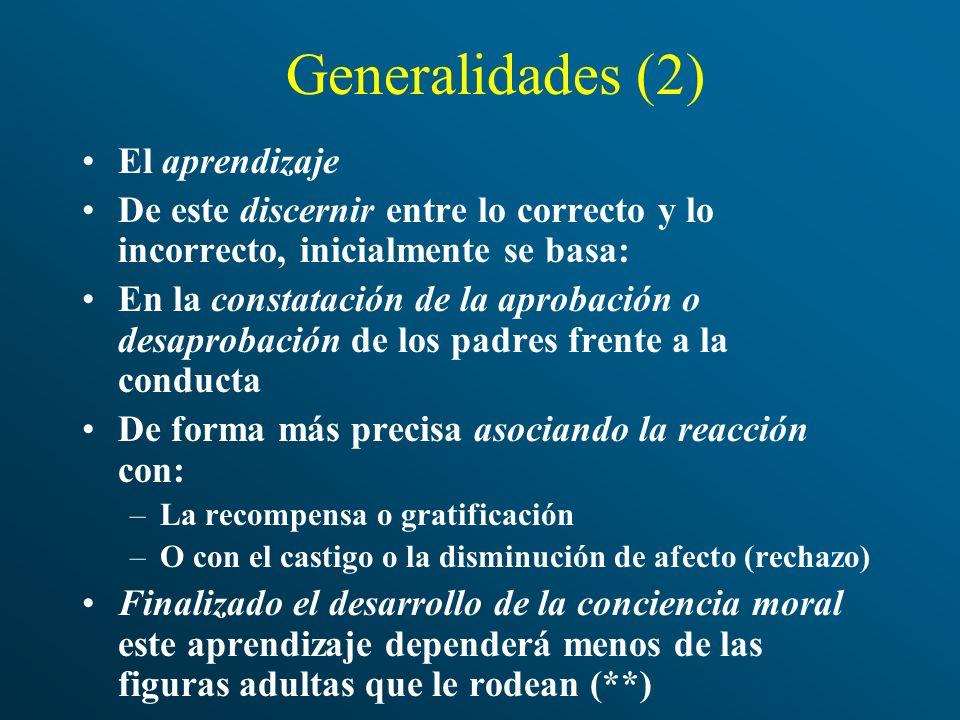 Generalidades (2) El aprendizaje De este discernir entre lo correcto y lo incorrecto, inicialmente se basa: En la constatación de la aprobación o desa