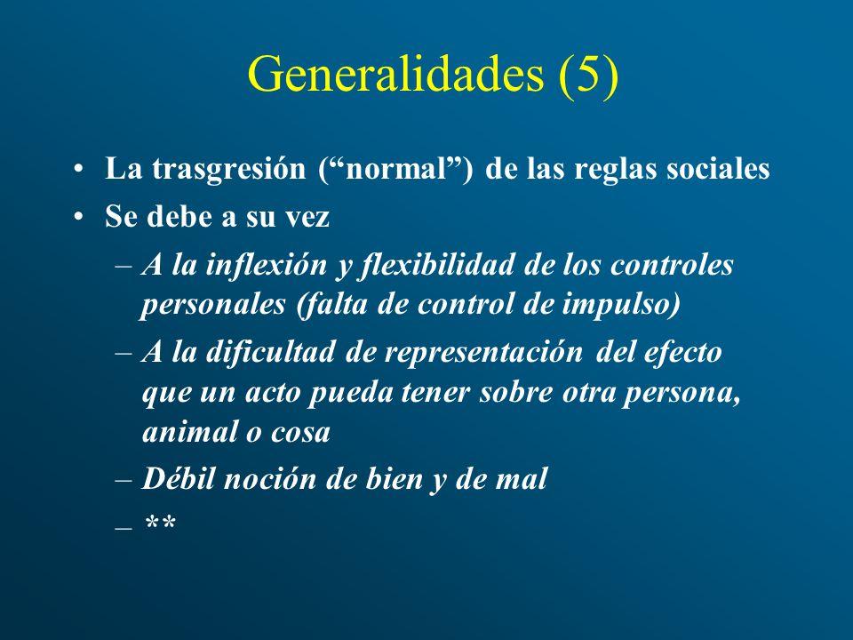 Generalidades (5) La trasgresión (normal) de las reglas sociales Se debe a su vez –A la inflexión y flexibilidad de los controles personales (falta de