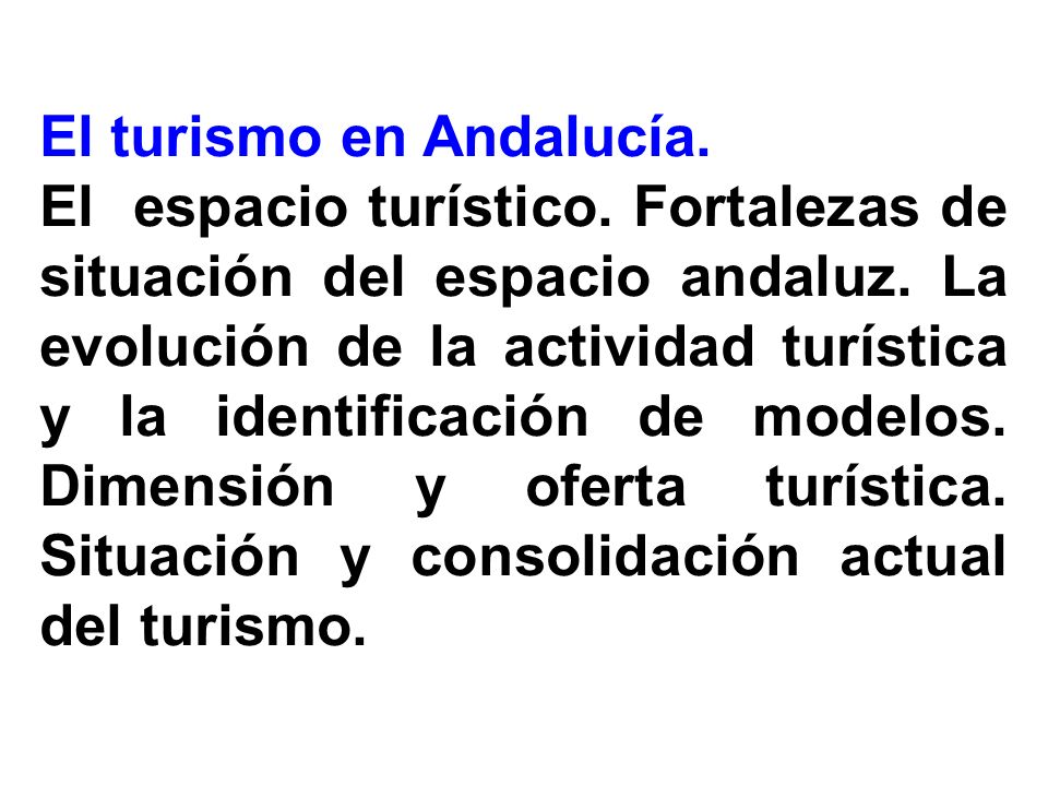 El turismo en Andalucía. El espacio turístico. Fortalezas de situación del espacio andaluz. La evolución de la actividad turística y la identificación