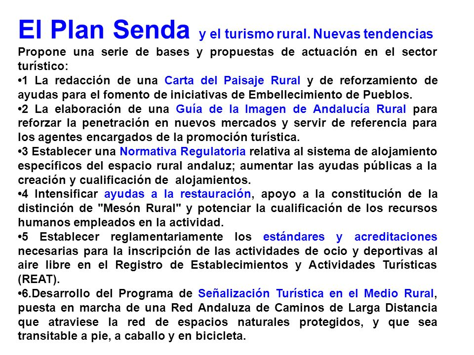 El Plan Senda y el turismo rural. Nuevas tendencias Propone una serie de bases y propuestas de actuación en el sector turístico: 1 La redacción de una