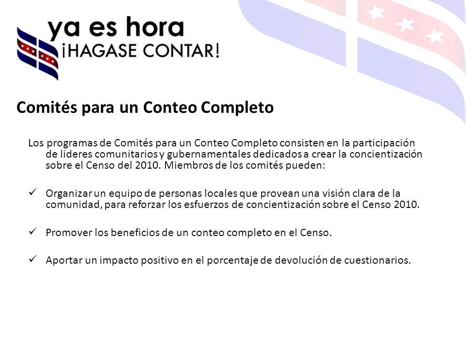 Comités para un Conteo Completo Los programas de Comités para un Conteo Completo consisten en la participación de lideres comunitarios y gubernamentales dedicados a crear la concientización sobre el Censo del 2010.