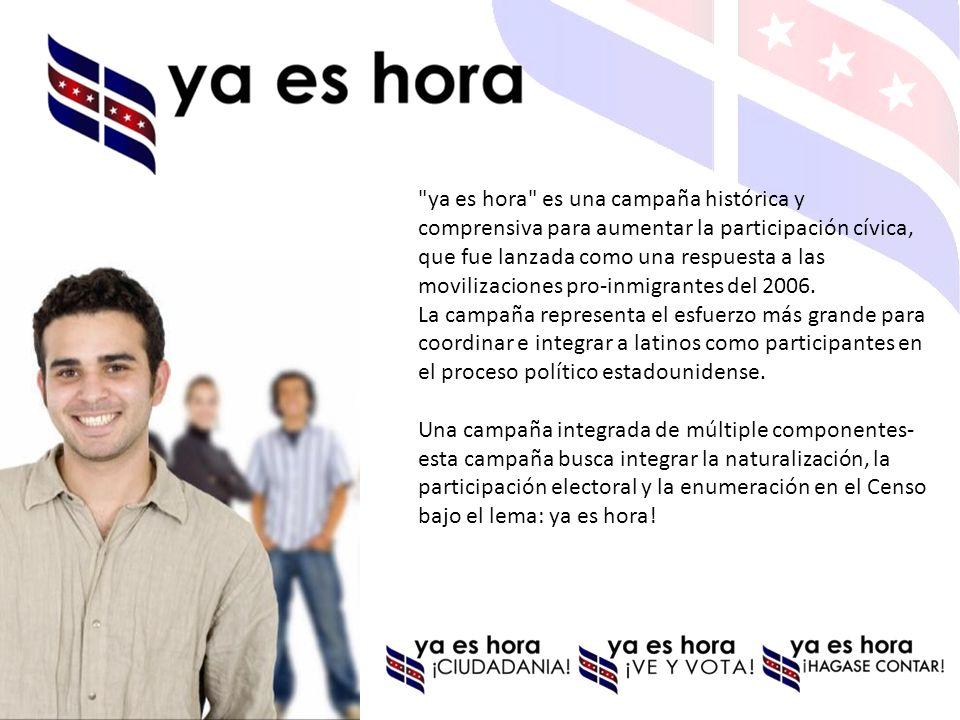 ya es hora es una campaña histórica y comprensiva para aumentar la participación cívica, que fue lanzada como una respuesta a las movilizaciones pro-inmigrantes del 2006.