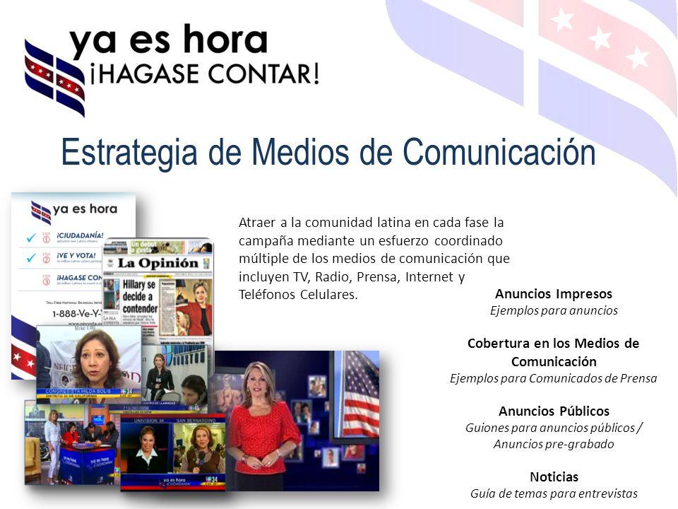 Estrategia de Medios de Comunicación Atraer a la comunidad latina en cada fase la campaña mediante un esfuerzo coordinado múltiple de los medios de comunicación que incluyen TV, Radio, Prensa, Internet y Teléfonos Celulares.
