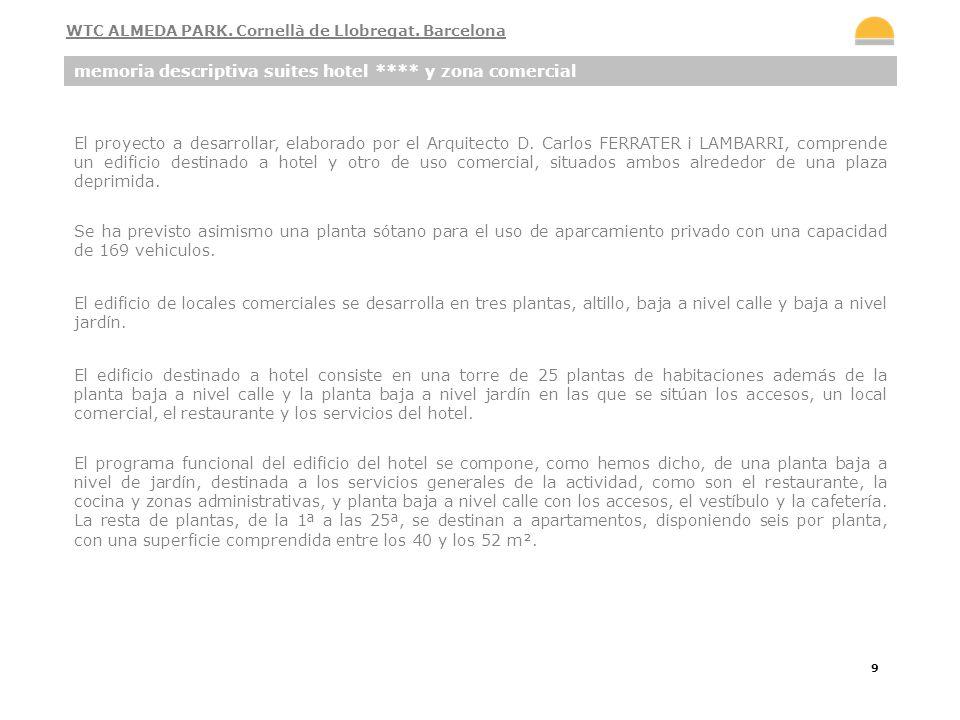 9 memoria descriptiva suites hotel **** y zona comercial WTC ALMEDA PARK. Cornellà de Llobregat. Barcelona El proyecto a desarrollar, elaborado por el