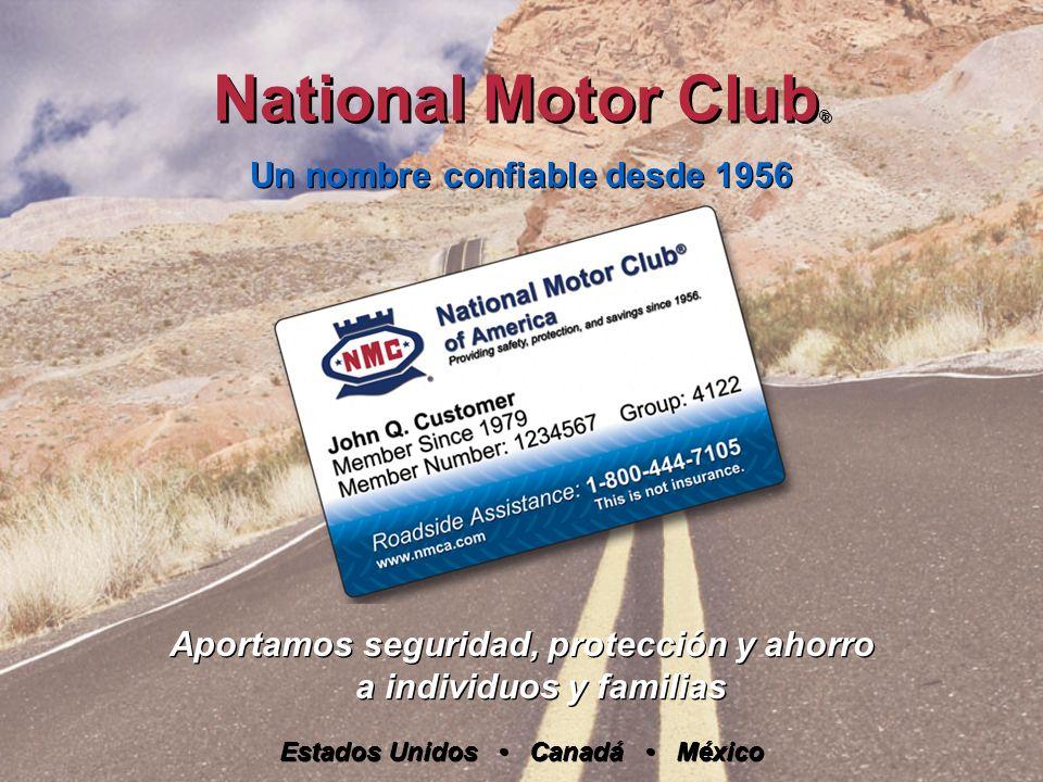 National Motor Club ® Un nombre confiable desde 1956 Aportamos seguridad, protección y ahorro a individuos y familias Estados Unidos Canadá México