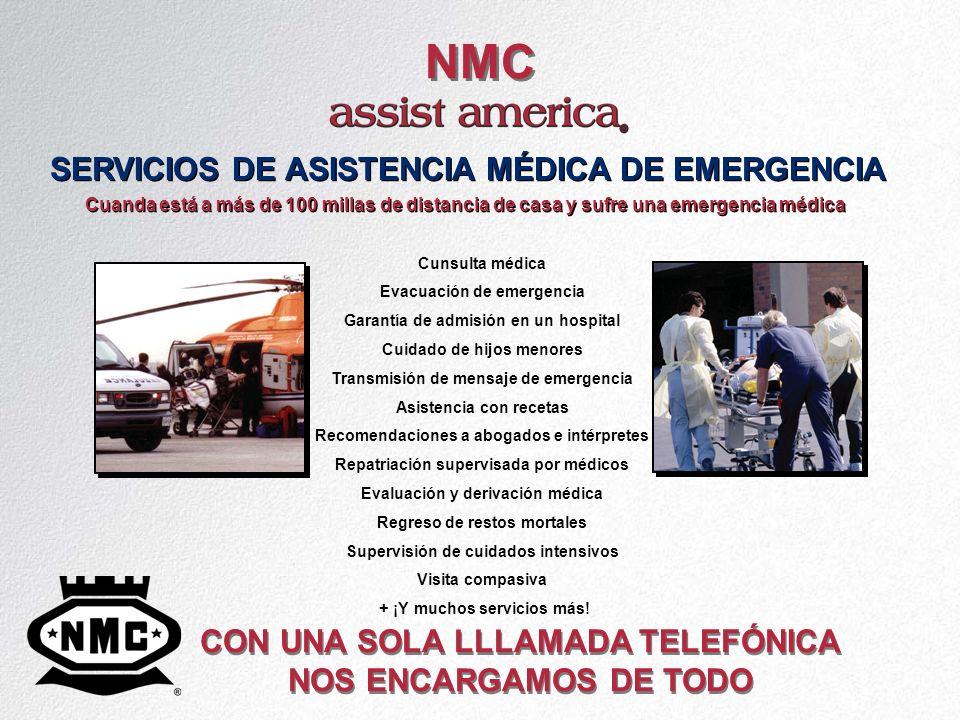 NMC SERVICIOS DE ASISTENCIA MÉDICA DE EMERGENCIA CON UNA SOLA LLLAMADA TELEFÓNICA NOS ENCARGAMOS DE TODO Cuanda está a más de 100 millas de distancia