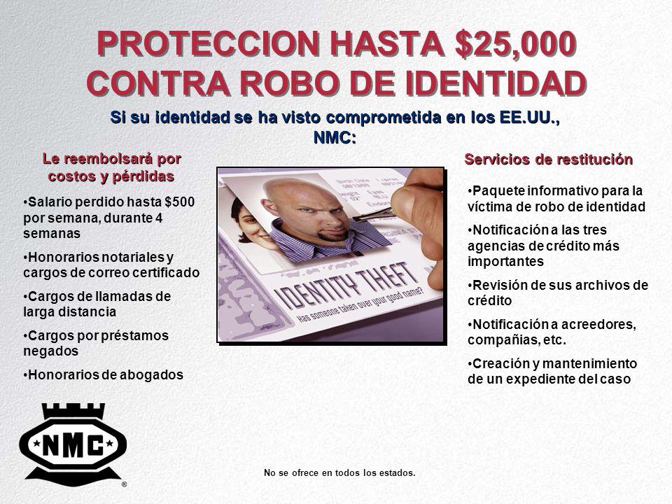 PROTECCION HASTA $25,000 CONTRA ROBO DE IDENTIDAD Si su identidad se ha visto comprometida en los EE.UU., NMC: No se ofrece en todos los estados. Le r
