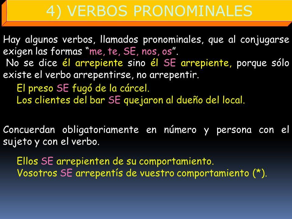 4) VERBOS PRONOMINALES Hay algunos verbos, llamados pronominales, que al conjugarse exigen las formas me, te, SE, nos, os. No se dice él arrepiente si