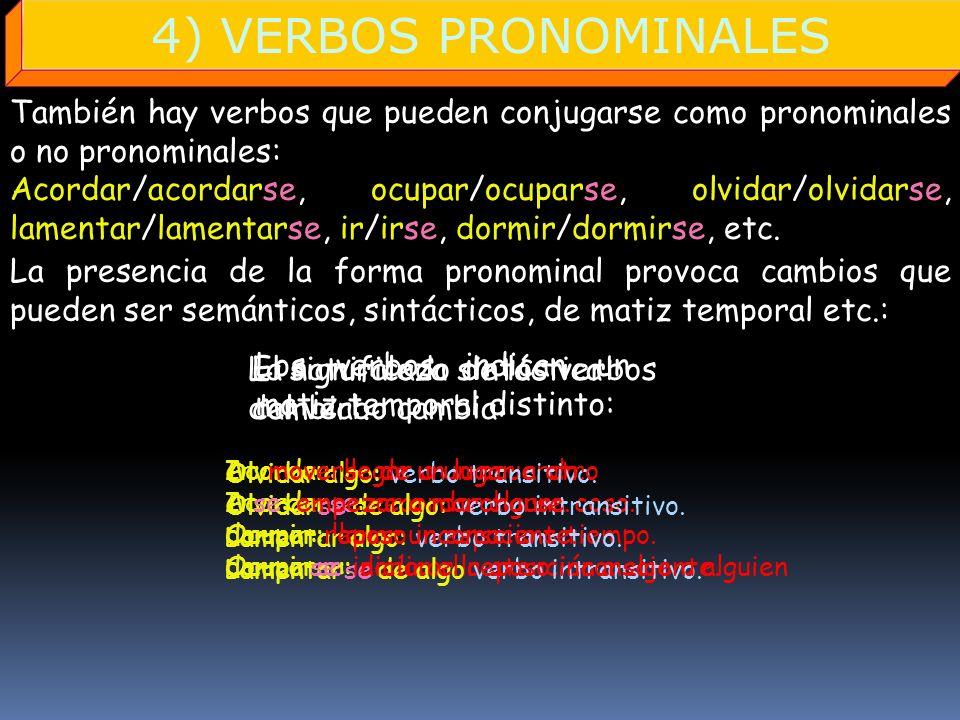 4) VERBOS PRONOMINALES También hay verbos que pueden conjugarse como pronominales o no pronominales: Acordar/acordarse, ocupar/ocuparse, olvidar/olvid