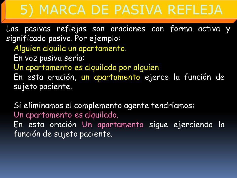 5) MARCA DE PASIVA REFLEJA Las pasivas reflejas son oraciones con forma activa y significado pasivo. Por ejemplo: SINGULAR Alguien alquila un apartame
