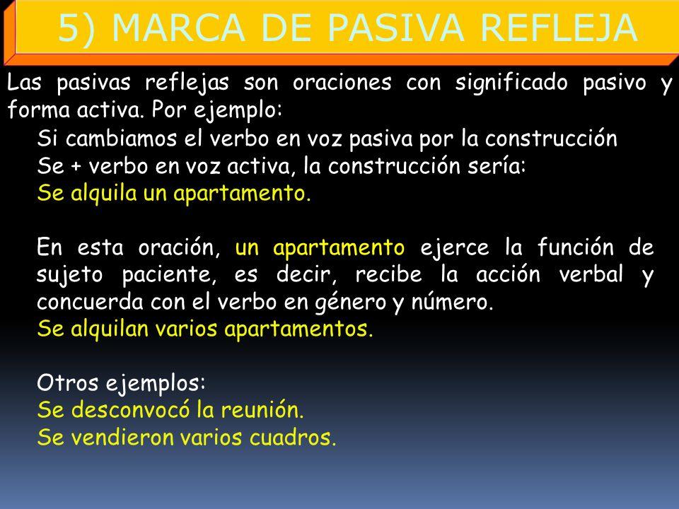 5) MARCA DE PASIVA REFLEJA Las pasivas reflejas son oraciones con significado pasivo y forma activa. Por ejemplo: SINGULAR Si cambiamos el verbo en vo