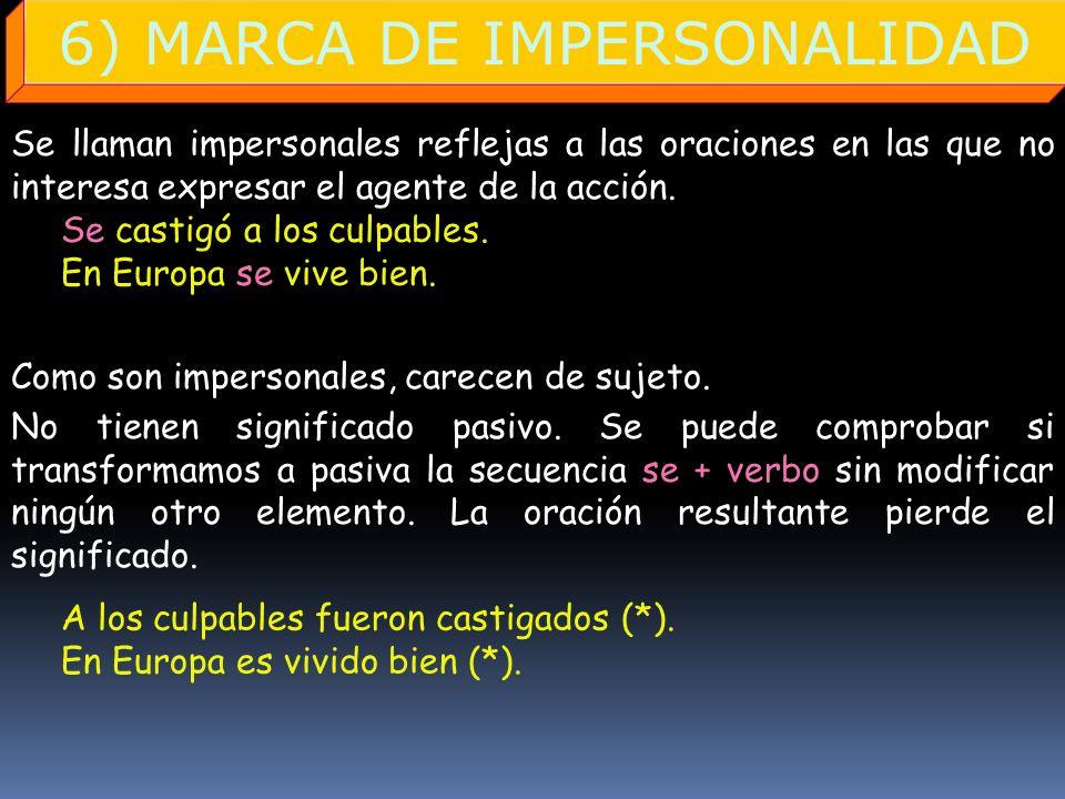 6) MARCA DE IMPERSONALIDAD Se llaman impersonales reflejas a las oraciones en las que no interesa expresar el agente de la acción. SINGULAR Se castigó