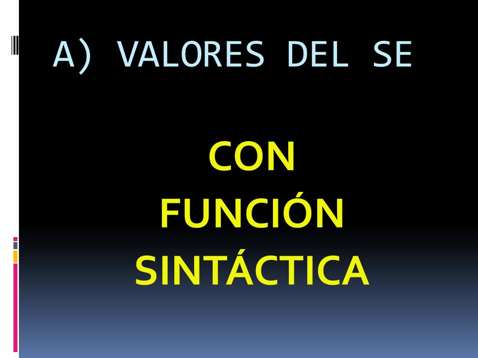 A) VALORES DEL SE CON FUNCIÓN SINTÁCTICA