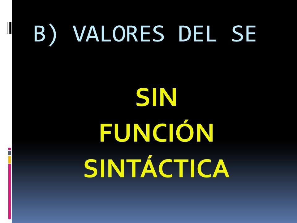 B) VALORES DEL SE SIN FUNCIÓN SINTÁCTICA