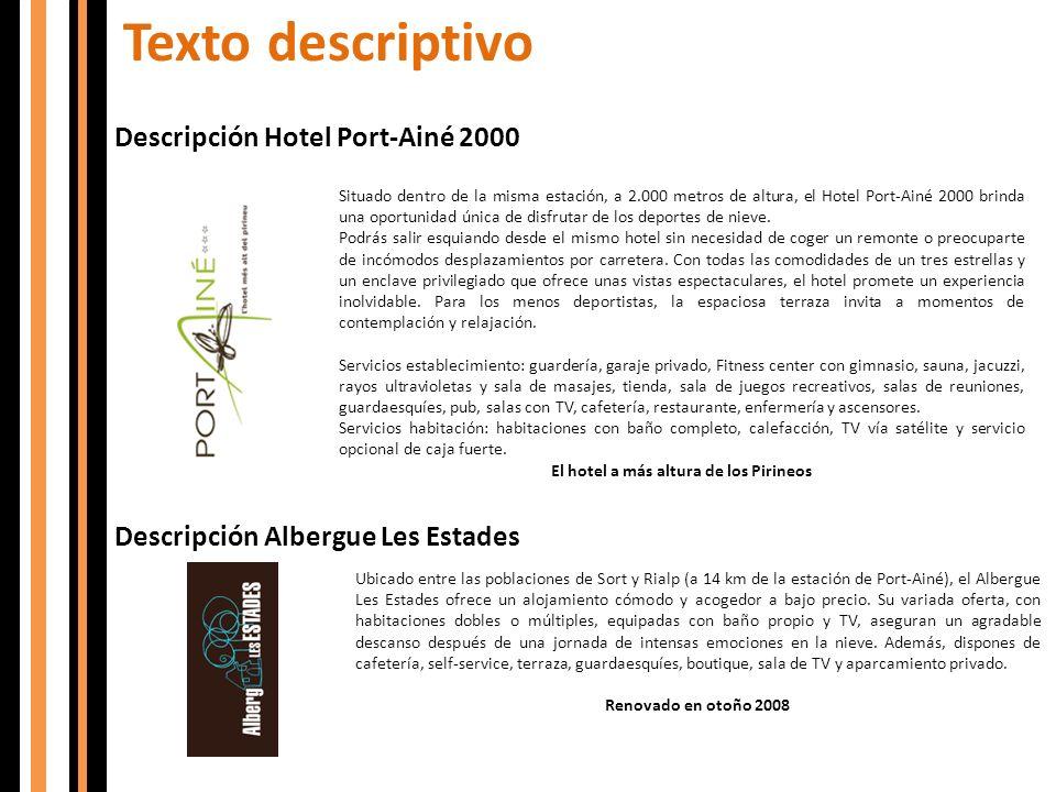 Texto descriptivo Descripción Hotel Port-Ainé 2000 Descripción Albergue Les Estades Situado dentro de la misma estación, a 2.000 metros de altura, el