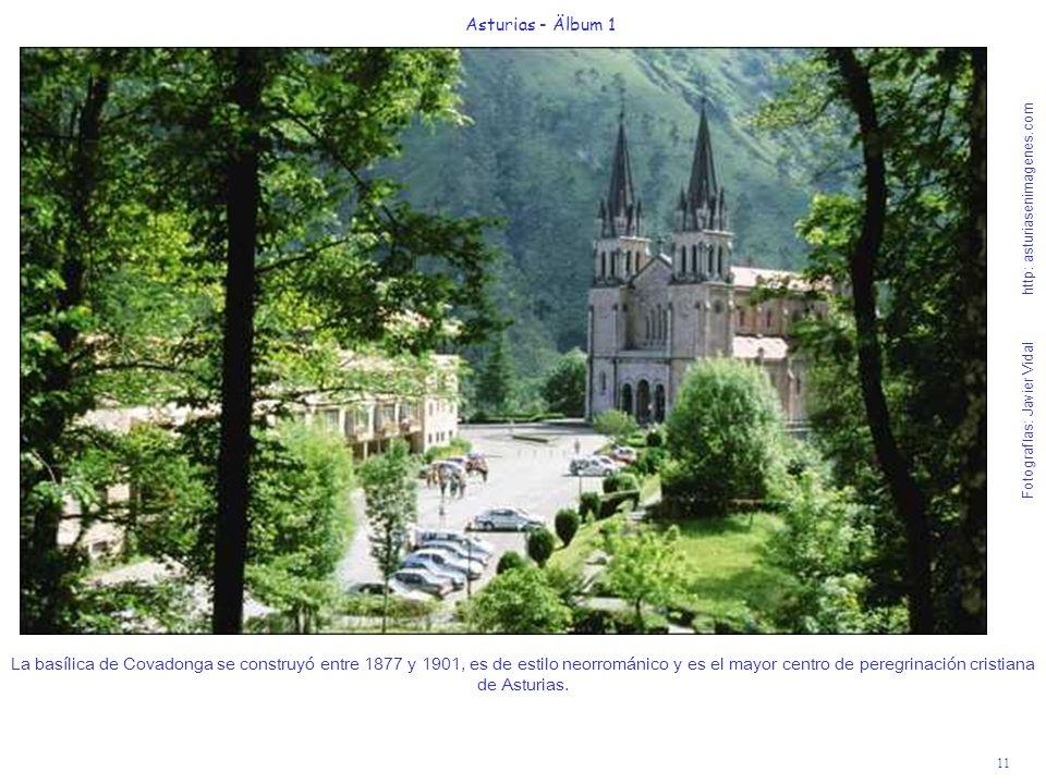 Fotografías: Javier Vidal http: asturiasenimagenes.com 11 Asturias - Älbum 1 La basílica de Covadonga se construyó entre 1877 y 1901, es de estilo neorrománico y es el mayor centro de peregrinación cristiana de Asturias.