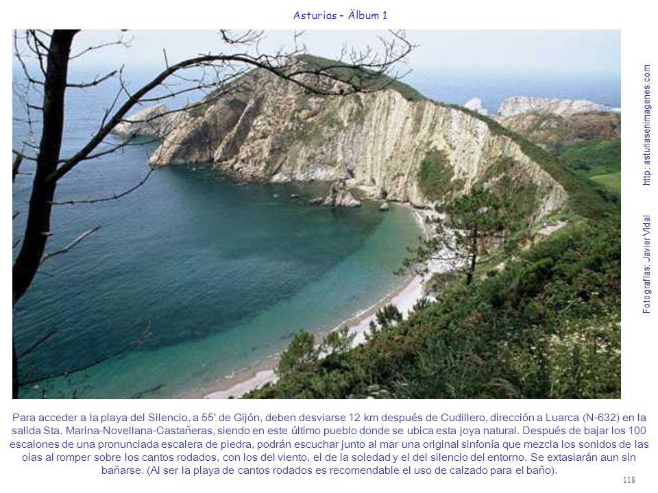 Fotografías: Javier Vidal http: asturiasenimagenes.com 118 Asturias - Älbum 1 Fotografías: Javier Vidal http: asturiasenimagenes.com Para acceder a la playa del Silencio, a 55 de Gijón, deben desviarse 12 km después de Cudillero, dirección a Luarca (N-632) en la salida Sta.