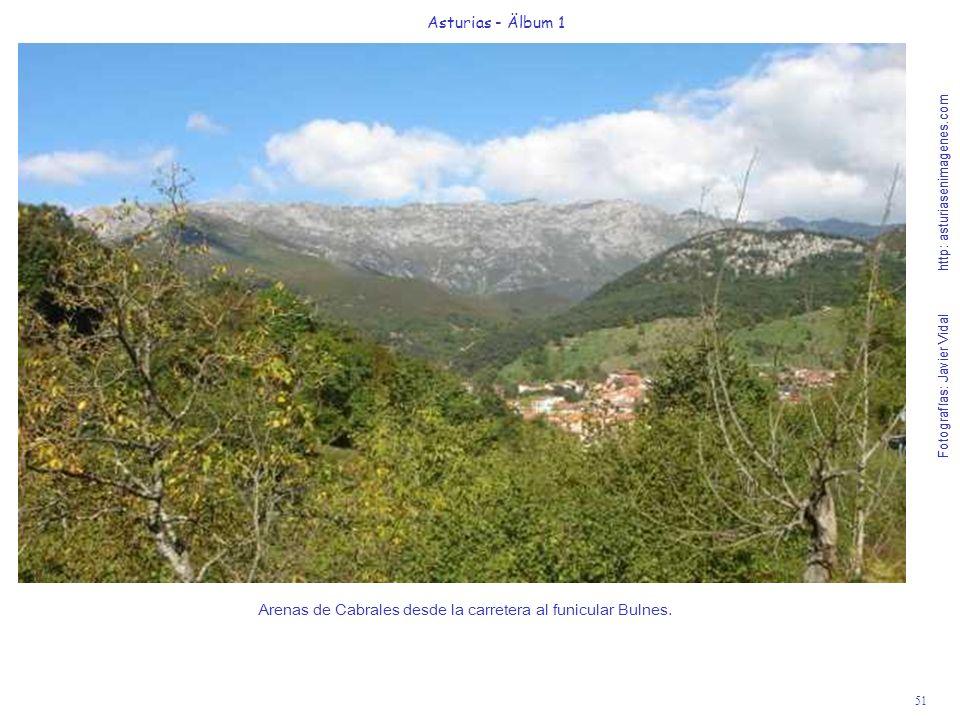 Fotografías: Javier Vidal http: asturiasenimagenes.com 51 Asturias - Älbum 1 Fotografías: Javier Vidal http: asturiasenimagenes.com Arenas de Cabrales desde la carretera al funicular Bulnes.