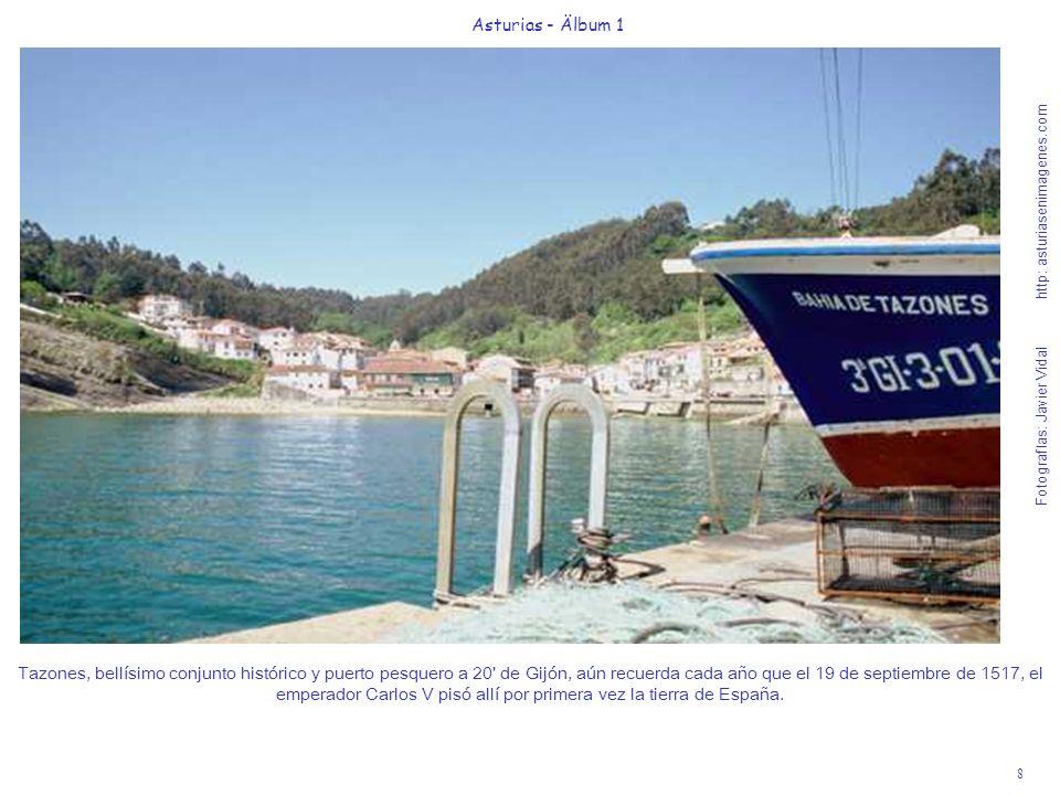 Fotografías: Javier Vidal http: asturiasenimagenes.com 69 Asturias - Älbum 1 Fotografías: Javier Vidal http: asturiasenimagenes.com El bello Conjunto Histórico del pueblo de Tazones, puerto pesquero y marisquero a 20 de Gijón.