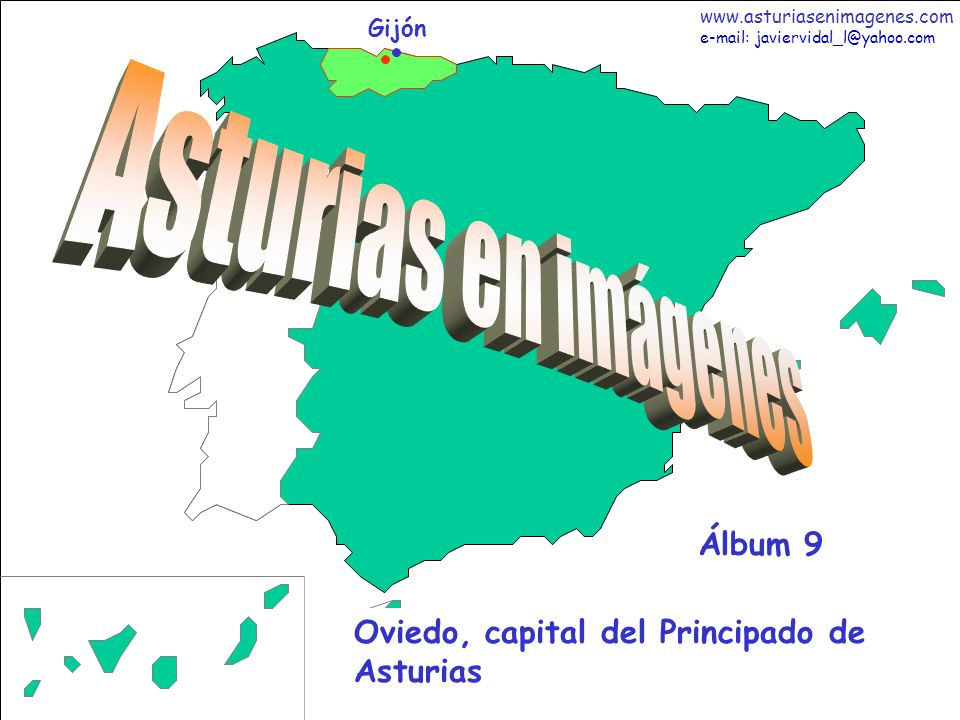 Fotografías: Javier Vidal http: asturiasenimagenes.com 97 Asturias - Älbum 1 Gijón Oviedo, capital del Principado de Asturias Álbum 9 www.asturiasenimagenes.com e-mail: javiervidal_l@yahoo.com