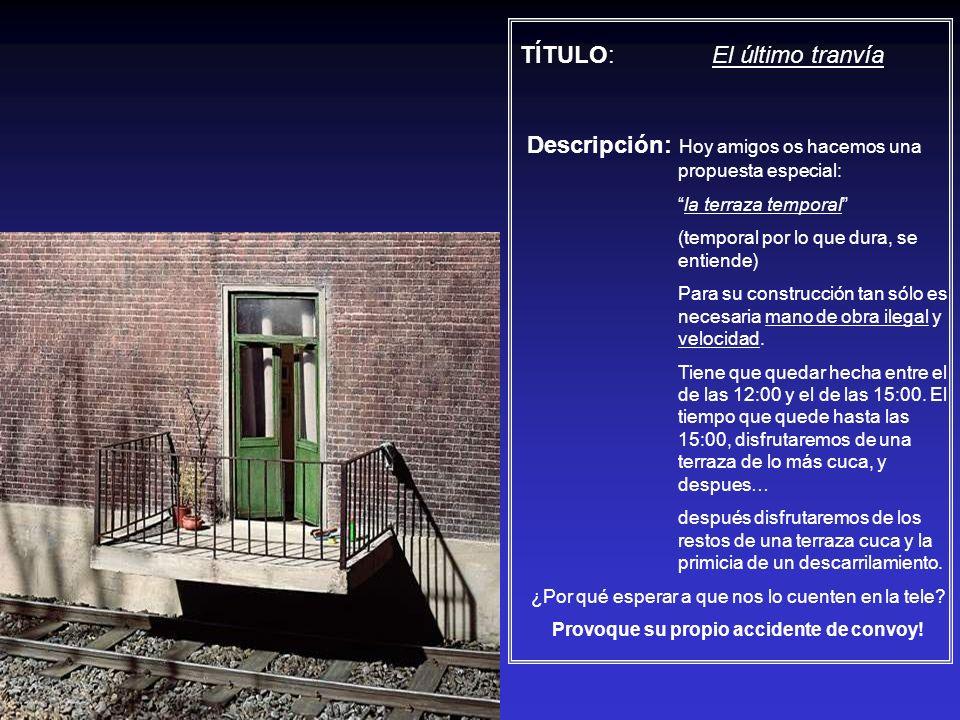 TÍTULO: El último tranvía Descripción: Hoy amigos os hacemos una propuesta especial: la terraza temporal (temporal por lo que dura, se entiende) Para