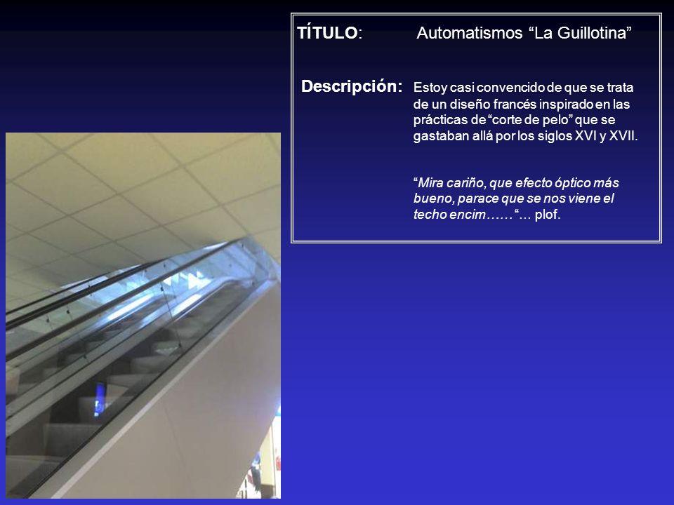 TÍTULO: Automatismos La Guillotina Descripción: Estoy casi convencido de que se trata de un diseño francés inspirado en las prácticas de corte de pelo