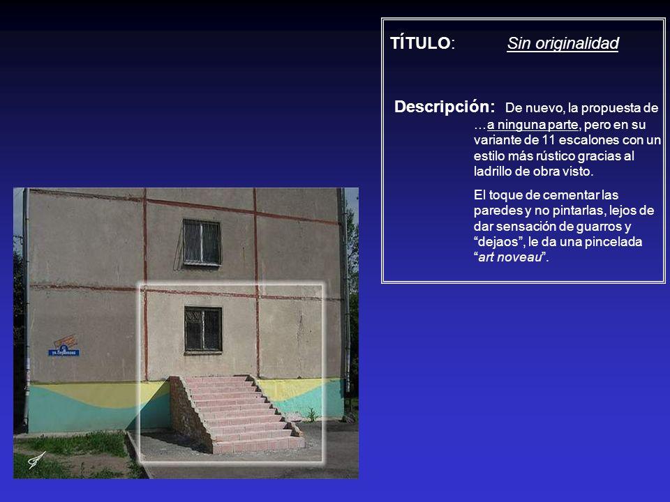TÍTULO: Sin originalidad Descripción: De nuevo, la propuesta de …a ninguna parte, pero en su variante de 11 escalones con un estilo más rústico gracia