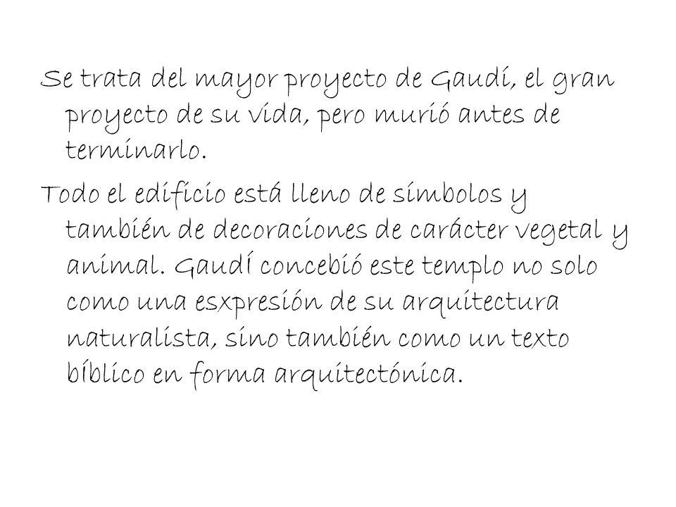 Se trata del mayor proyecto de Gaudí, el gran proyecto de su vida, pero murió antes de terminarlo. Todo el edificio está lleno de símbolos y también d