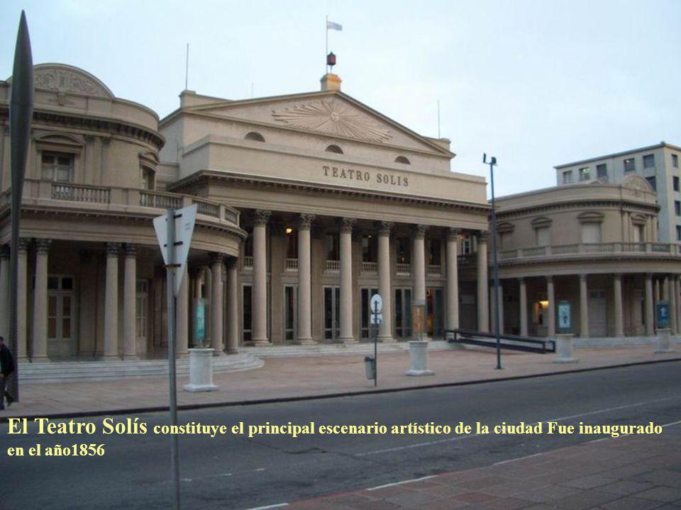 El Teatro Solís constituye el principal escenario artístico de la ciudad Fue inaugurado en el año1856