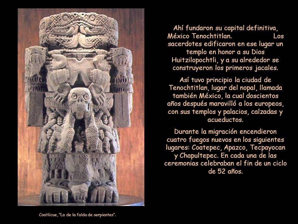 Ahí fundaron su capital definitiva, México Tenochtitlan.