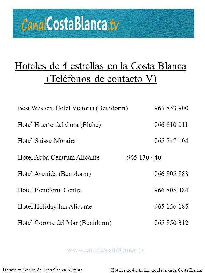 Hoteles de 4 estrellas en la Costa Blanca (Teléfonos de contacto VI) Hotel Parquemar (Guardamar del Segura)902 194 123 Hotel Eurostars Mediterránea Plaza (Alicante)965 210 188 Hotel Flamingo Oasis (Benidorm)966 813 530 Hotel Jardín Milenio (Elche)966 612 033 Hotel Meliá Palacio de Tudemir (Orihuela)966 738 010 Hotel Madeira Centro (Benidorm)965 854 950 Hotel Golf Campoamor965 320 410 www.canalcostablanca.tv Alojamiento en hoteles de 4 estrellas en Alicante Hoteles de 4 estrellas frente al mar en la Costa Blanca